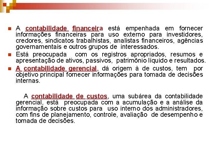 n n n A contabilidade financeira está empenhada em fornecer informações financeiras para uso