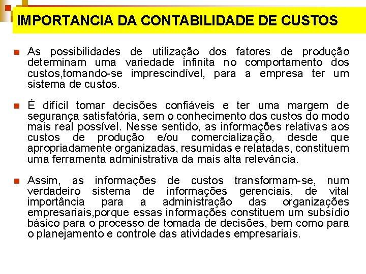 IMPORTANCIA DA CONTABILIDADE DE CUSTOS n As possibilidades de utilização dos fatores de produção