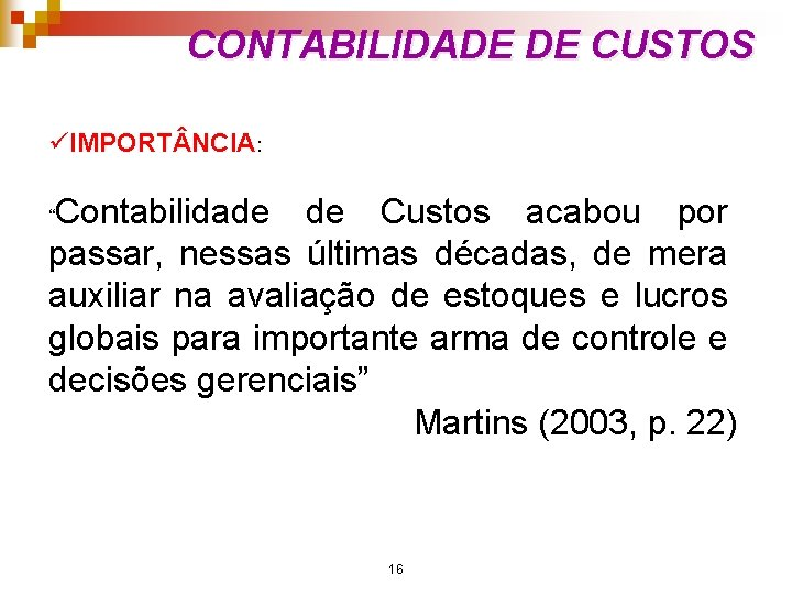 CONTABILIDADE DE CUSTOS üIMPORT NCIA: Contabilidade de Custos acabou por passar, nessas últimas décadas,