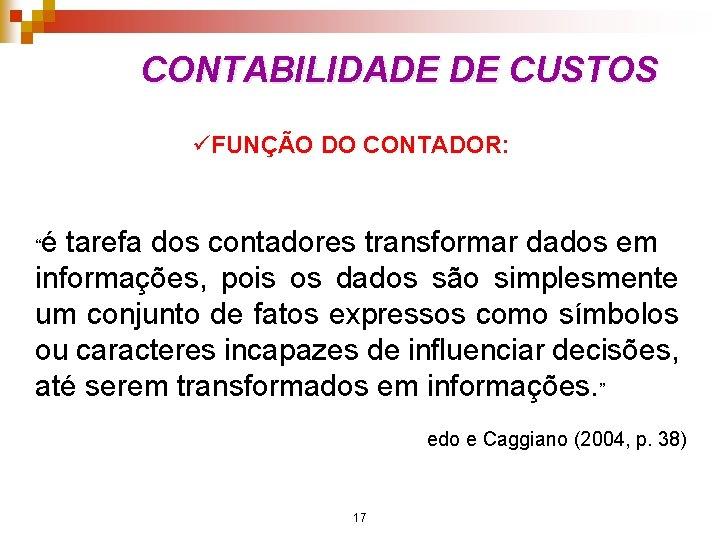 CONTABILIDADE DE CUSTOS üFUNÇÃO DO CONTADOR: é tarefa dos contadores transformar dados em informações,