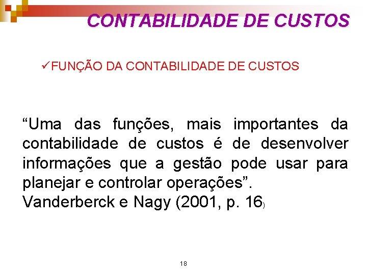 """CONTABILIDADE DE CUSTOS üFUNÇÃO DA CONTABILIDADE DE CUSTOS """"Uma das funções, mais importantes da"""