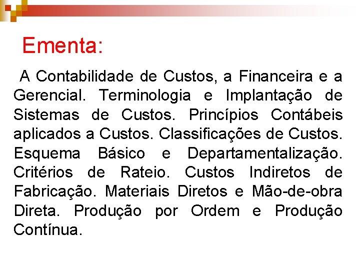 Ementa: A Contabilidade de Custos, a Financeira e a Gerencial. Terminologia e Implantação de