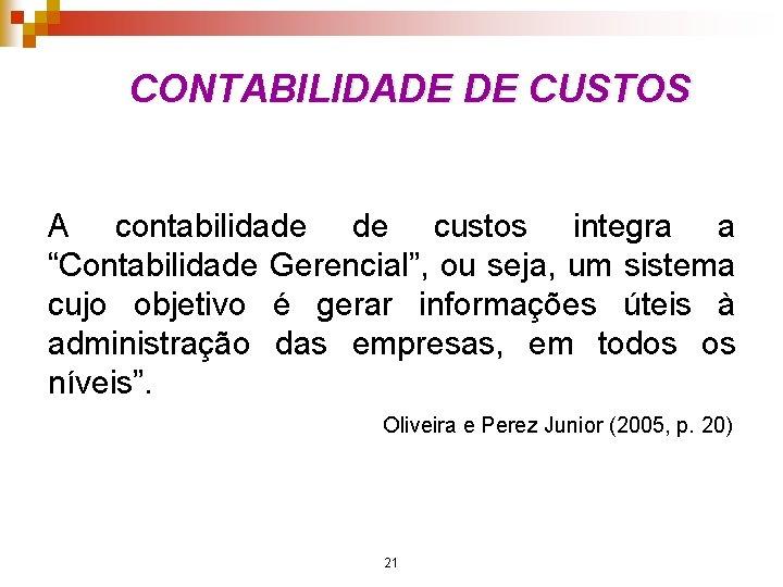 """CONTABILIDADE DE CUSTOS A contabilidade de custos integra a """"Contabilidade Gerencial"""", ou seja, um"""