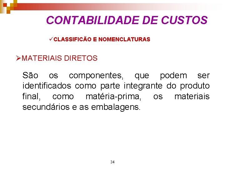 CONTABILIDADE DE CUSTOS üCLASSIFICÃO E NOMENCLATURAS ØMATERIAIS DIRETOS São os componentes, que podem ser