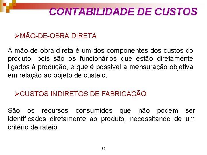 CONTABILIDADE DE CUSTOS ØMÃO-DE-OBRA DIRETA A mão-de-obra direta é um dos componentes dos custos