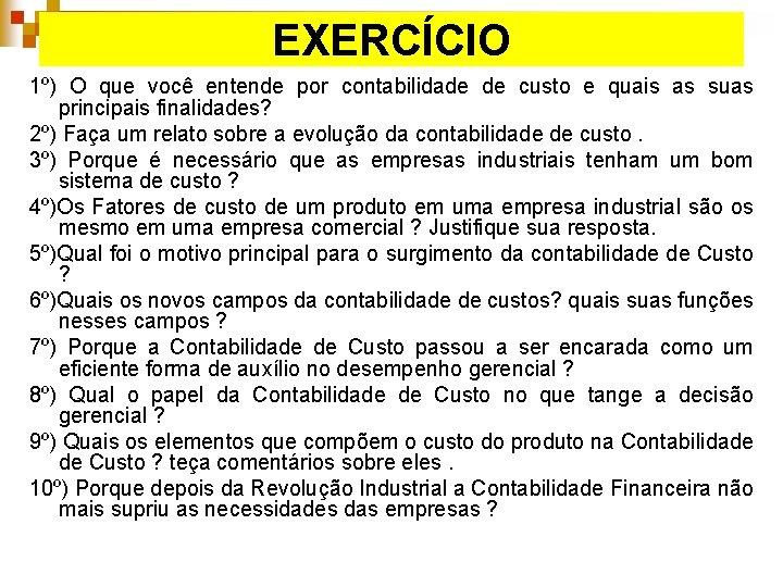 EXERCÍCIO 1º) O que você entende por contabilidade de custo e quais as suas