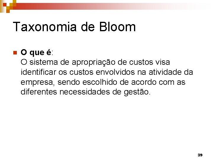 Taxonomia de Bloom n O que é: O sistema de apropriação de custos visa