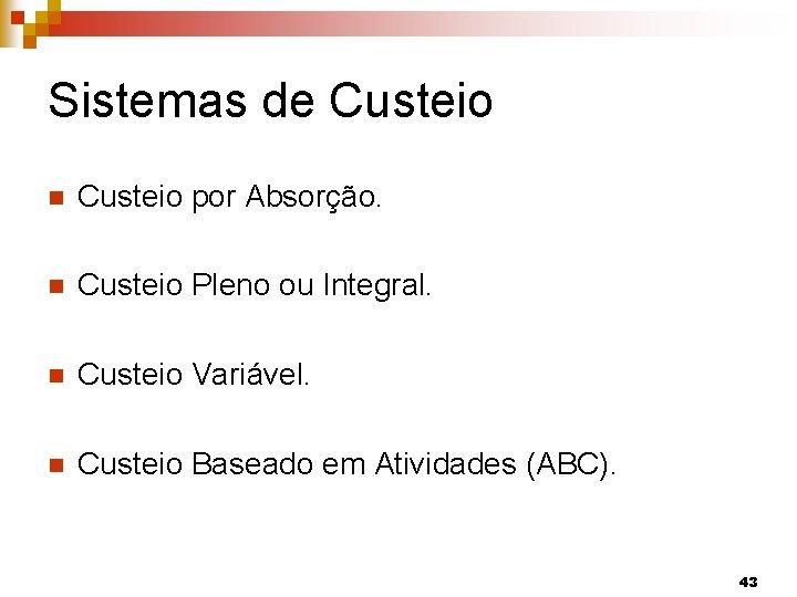 Sistemas de Custeio n Custeio por Absorção. n Custeio Pleno ou Integral. n Custeio