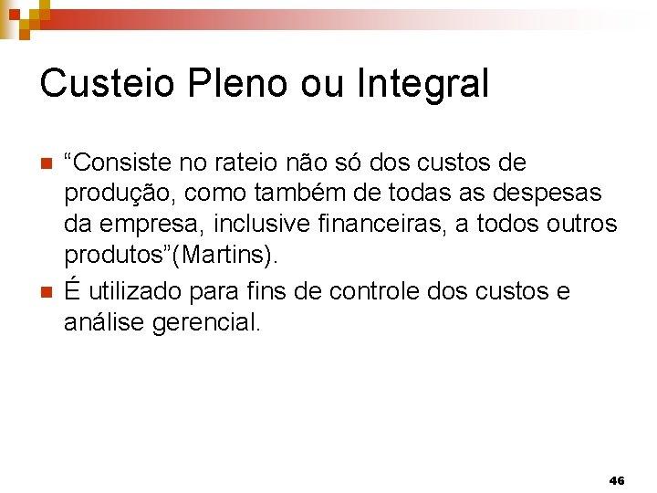 """Custeio Pleno ou Integral n n """"Consiste no rateio não só dos custos de"""