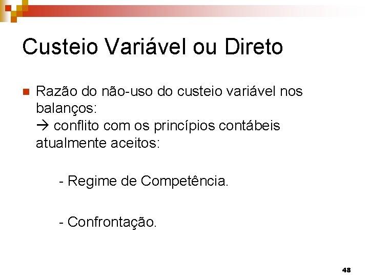 Custeio Variável ou Direto n Razão do não-uso do custeio variável nos balanços: conflito