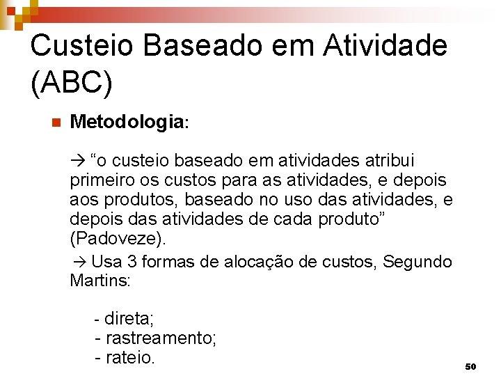 "Custeio Baseado em Atividade (ABC) n Metodologia: ""o custeio baseado em atividades atribui primeiro"