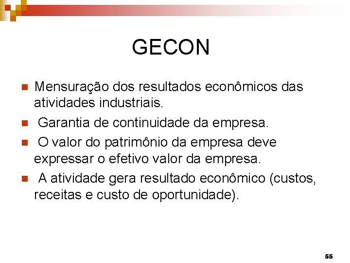 GECON n n Mensuração dos resultados econômicos das atividades industriais. Garantia de continuidade da