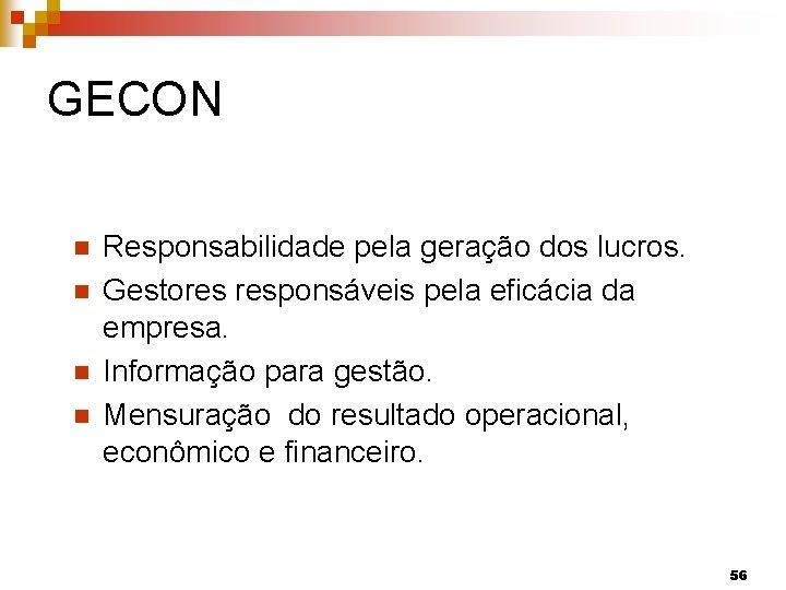 GECON n n Responsabilidade pela geração dos lucros. Gestores responsáveis pela eficácia da empresa.