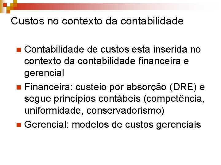 Custos no contexto da contabilidade Contabilidade de custos esta inserida no contexto da contabilidade