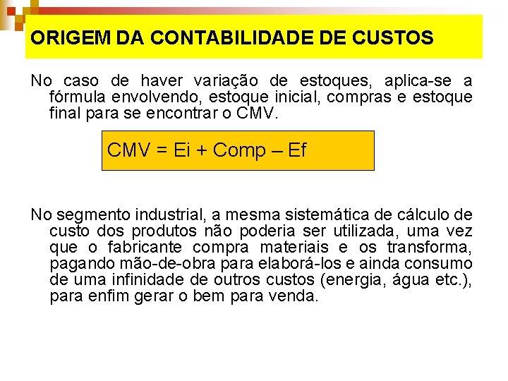 ORIGEM DA CONTABILIDADE DE CUSTOS No caso de haver variação de estoques, aplica-se a