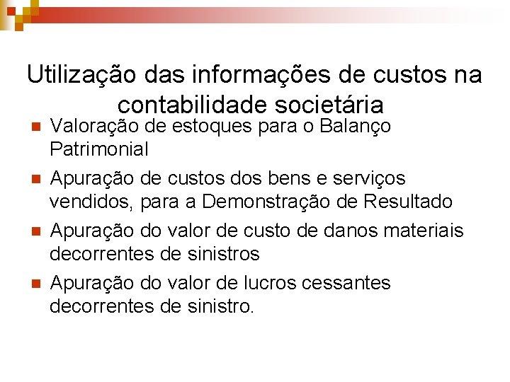 Utilização das informações de custos na contabilidade societária n n Valoração de estoques