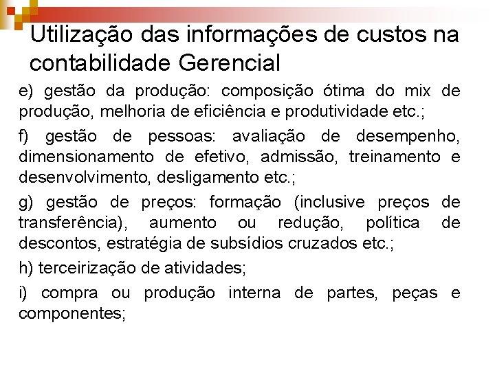 Utilização das informações de custos na contabilidade Gerencial e) gestão da produção: composição ótima