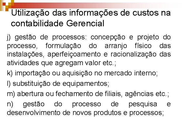 Utilização das informações de custos na contabilidade Gerencial j) gestão de processos: concepção e