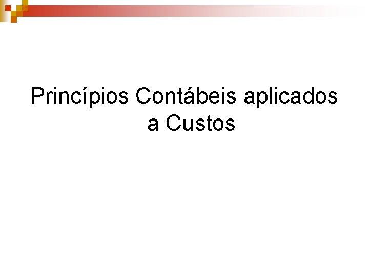 Princípios Contábeis aplicados a Custos