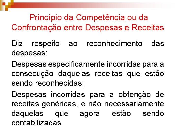 Princípio da Competência ou da Confrontação entre Despesas e Receitas Diz respeito ao reconhecimento