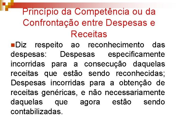Princípio da Competência ou da Confrontação entre Despesas e Receitas n. Diz respeito ao