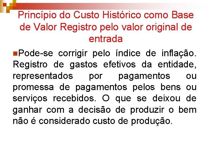 Princípio do Custo Histórico como Base de Valor Registro pelo valor original de entrada