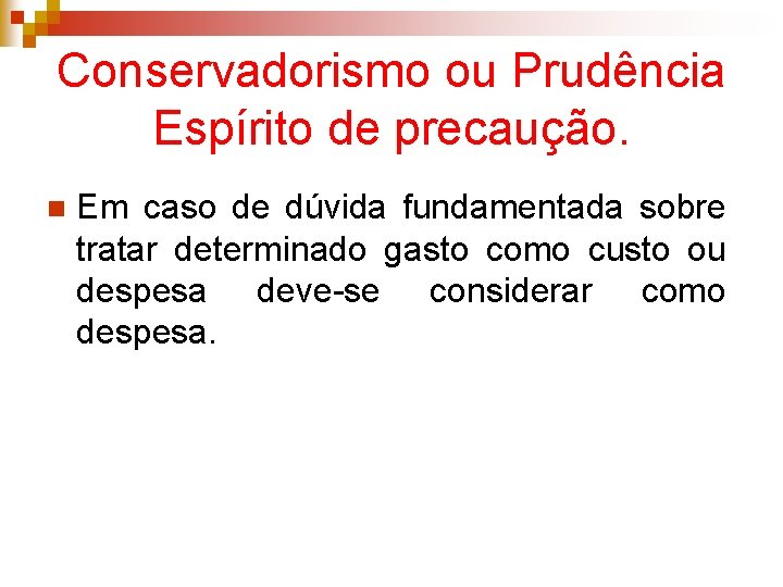 Conservadorismo ou Prudência Espírito de precaução. n Em caso de dúvida fundamentada sobre tratar
