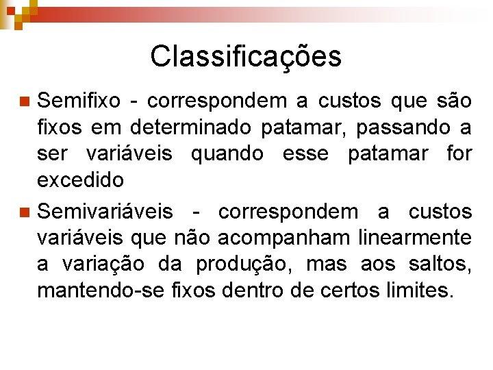 Classificações Semifixo - correspondem a custos que são fixos em determinado patamar, passando a