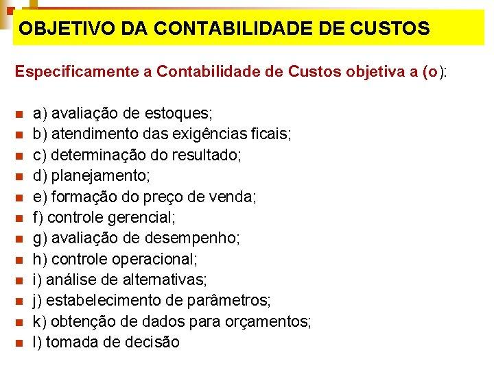 OBJETIVO DA CONTABILIDADE DE CUSTOS Especificamente a Contabilidade de Custos objetiva a (o): n