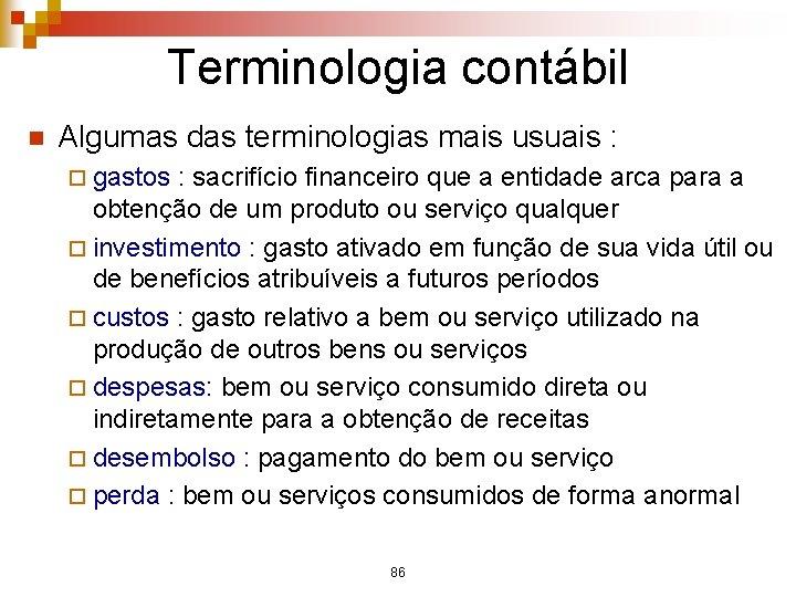 Terminologia contábil n Algumas das terminologias mais usuais : ¨ gastos : sacrifício financeiro