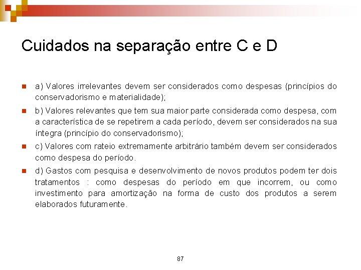 Cuidados na separação entre C e D n a) Valores irrelevantes devem ser considerados