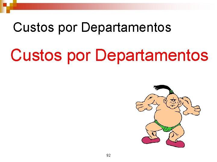 Custos por Departamentos 92