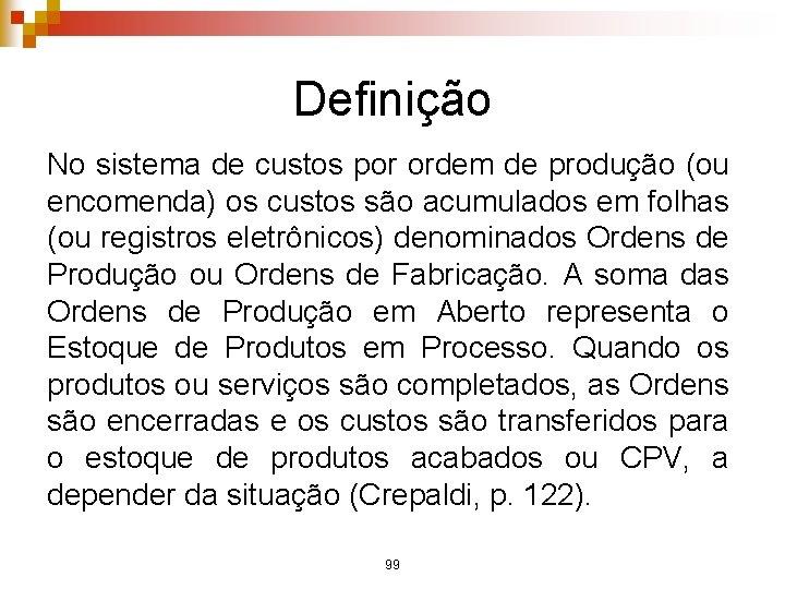 Definição No sistema de custos por ordem de produção (ou encomenda) os custos são