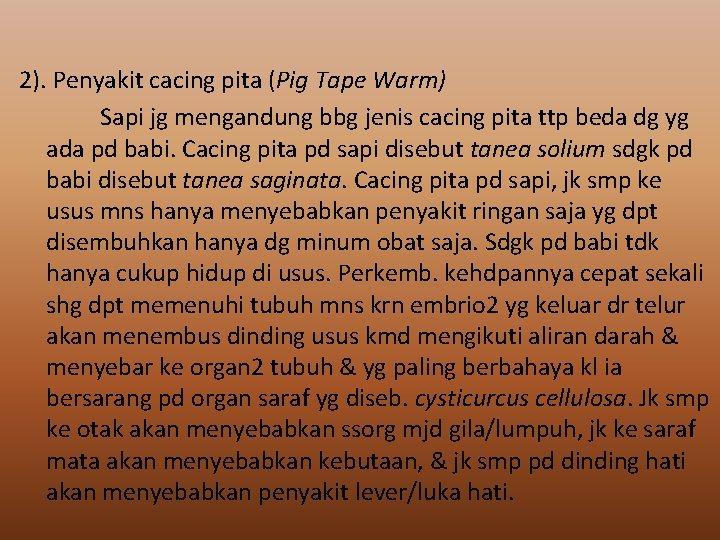 2). Penyakit cacing pita (Pig Tape Warm) Sapi jg mengandung bbg jenis cacing pita