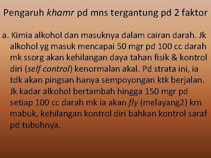 Pengaruh khamr pd mns tergantung pd 2 faktor a. Kimia alkohol dan masuknya dalam
