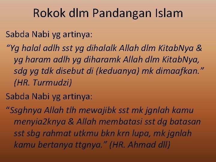 "Rokok dlm Pandangan Islam Sabda Nabi yg artinya: ""Yg halal adlh sst yg dihalalk"