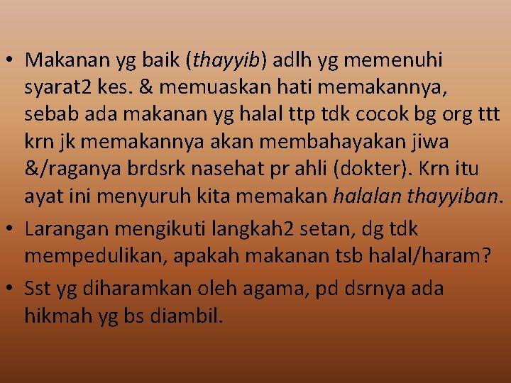 • Makanan yg baik (thayyib) adlh yg memenuhi syarat 2 kes. & memuaskan