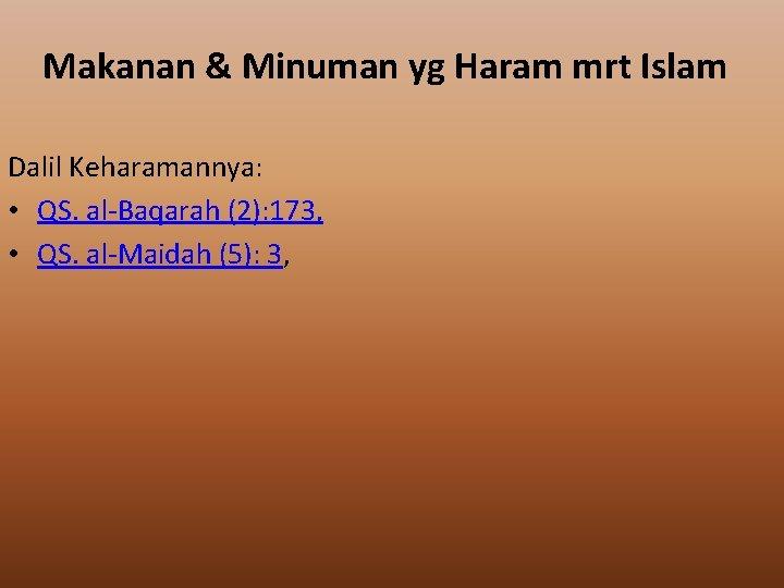 Makanan & Minuman yg Haram mrt Islam Dalil Keharamannya: • QS. al-Baqarah (2): 173,