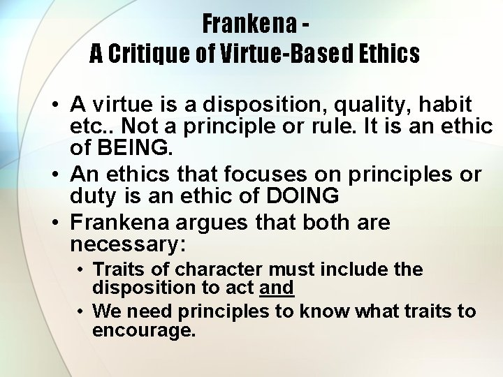 Frankena A Critique of Virtue-Based Ethics • A virtue is a disposition, quality, habit