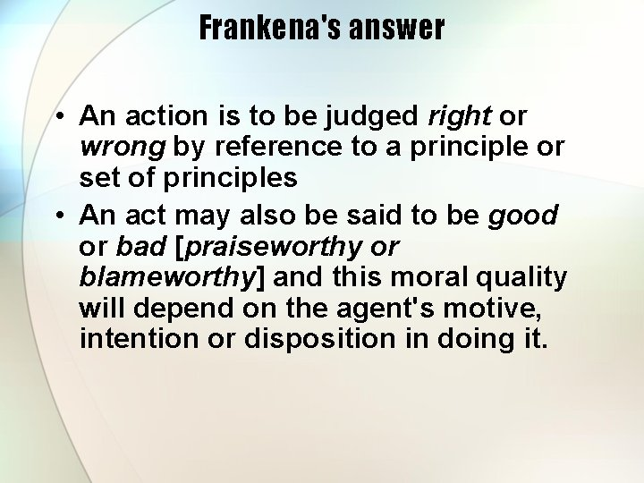 Frankena's answer • An action is to be judged right or wrong by reference