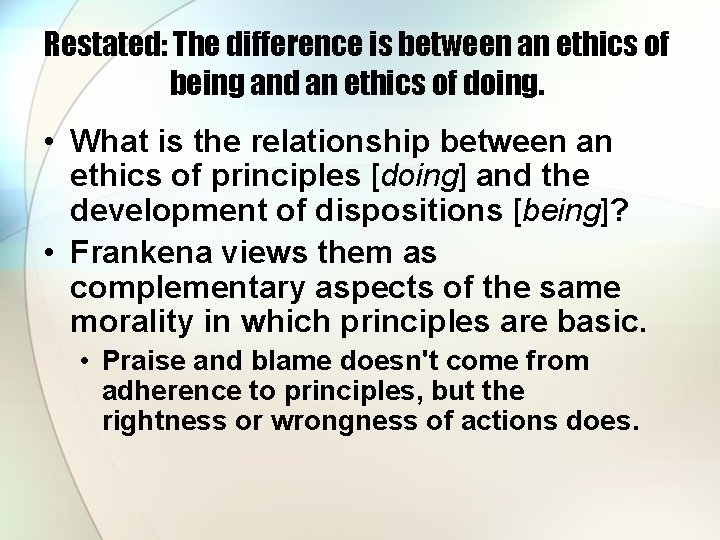 Restated: The difference is between an ethics of being and an ethics of doing.