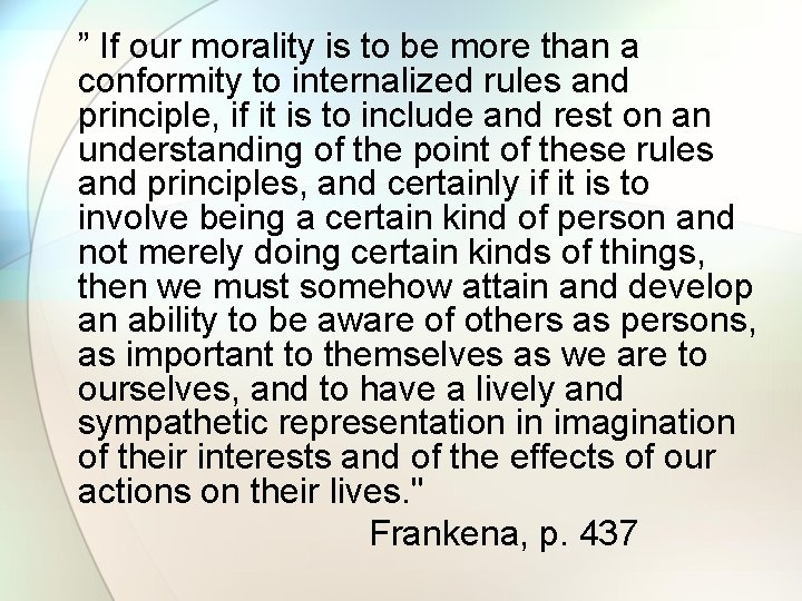 """"""" If our morality is to be more than a conformity to internalized rules"""