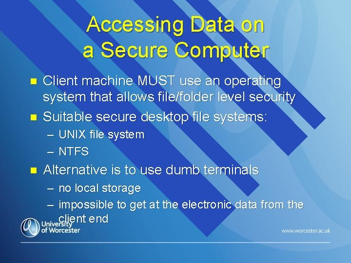 Accessing Data on a Secure Computer n n Client machine MUST use an operating