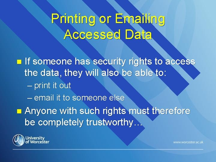 Printing or Emailing Accessed Data n If someone has security rights to access the