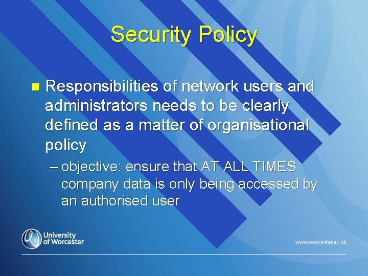 Security Policy n Responsibilities of network users and administrators needs to be clearly defined