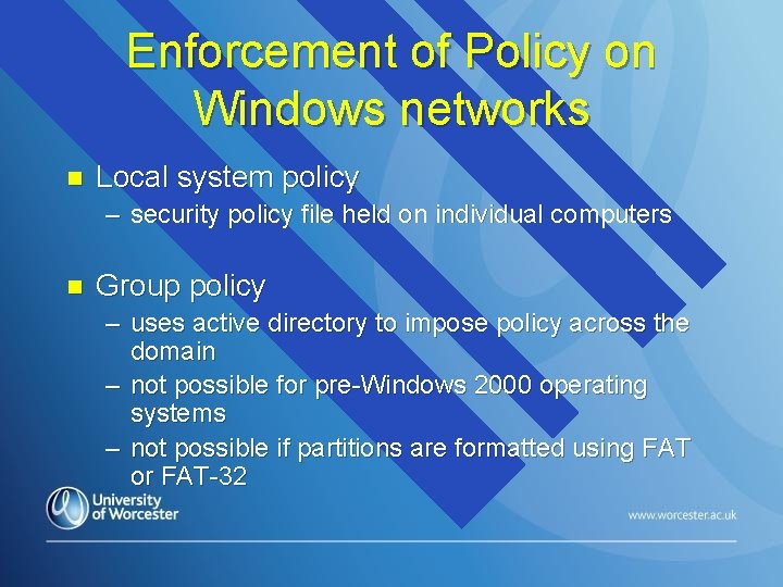 Enforcement of Policy on Windows networks n Local system policy – security policy file
