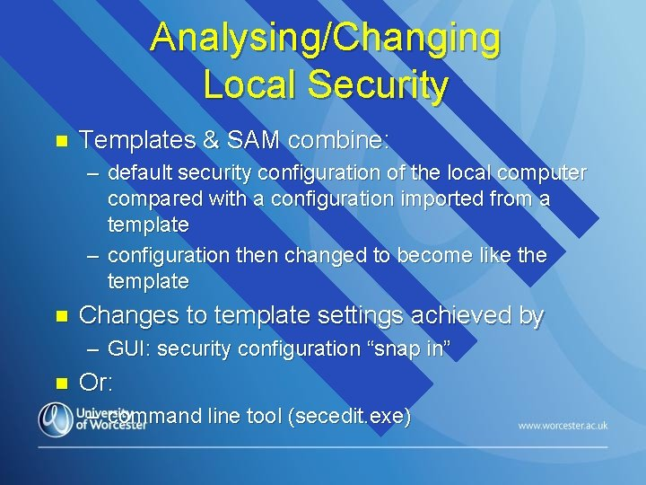 Analysing/Changing Local Security n Templates & SAM combine: – default security configuration of the