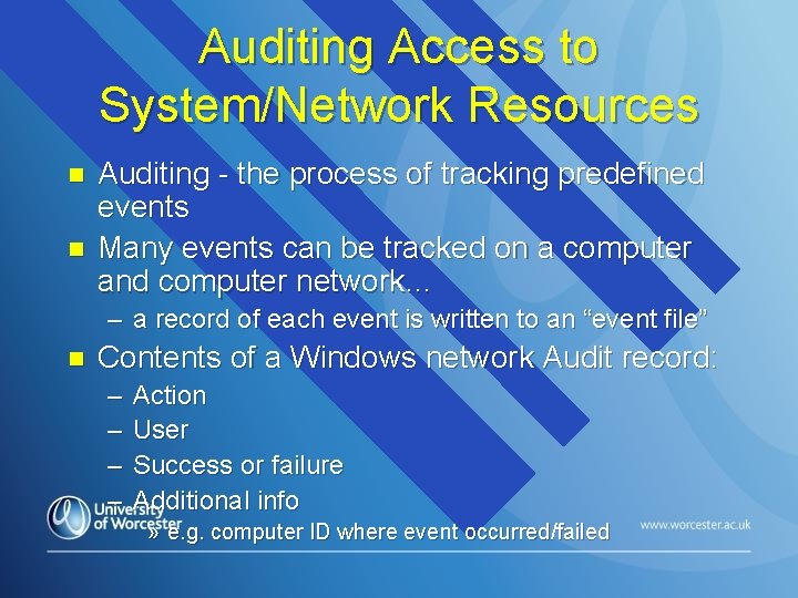 Auditing Access to System/Network Resources n n Auditing - the process of tracking predefined