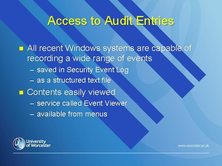 Access to Audit Entries n All recent Windows systems are capable of recording a