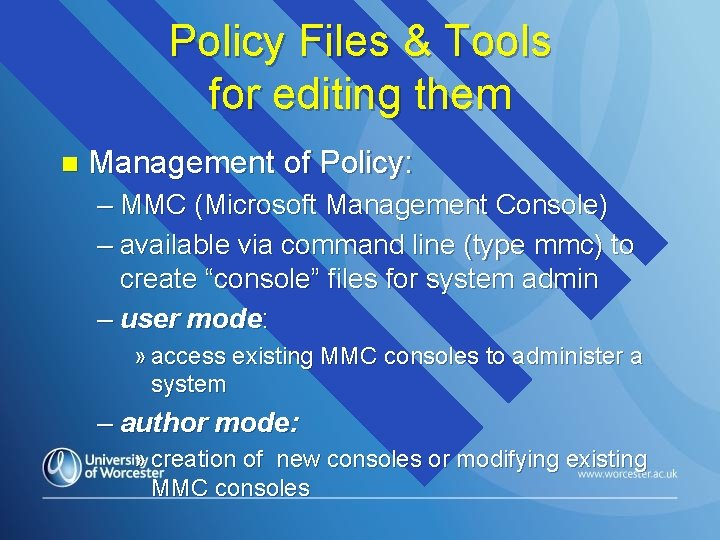 Policy Files & Tools for editing them n Management of Policy: – MMC (Microsoft